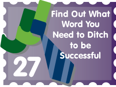 Ditch This Word and You'll Be Successful: JJ Entry #27